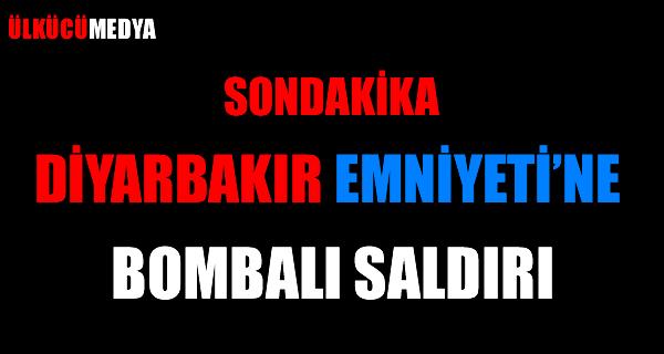 DİYARBAKIR EMNİYETİ'NE BOMBALI SALDIRI