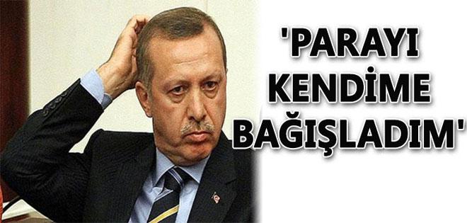 Erdoğan Parayı Kendime Bağışladım !
