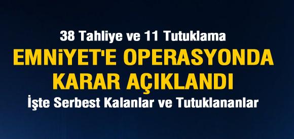 38 POLİSE TAHLİYE 11 POLİS TUTUKLU !
