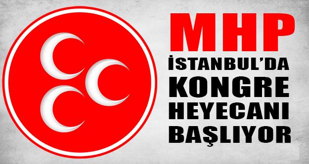 MHP İstanbul'da Kongre heyecanı başlıyor !