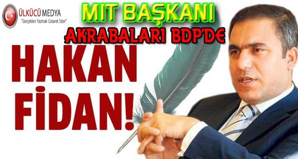 MİT Başkanı HAKAN FİDAN'ın Akrabaları BDP'ye Katıldi !