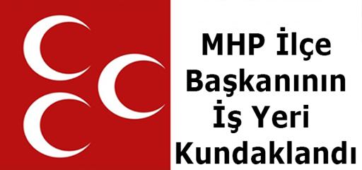 MHP İlçe Başkanının İş Yeri Kundaklandı !