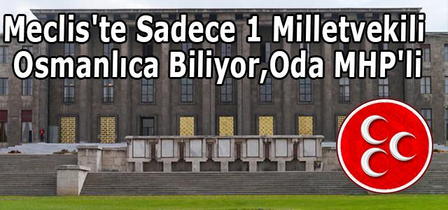 Meclis'te Sadece 1 Milletvekili Osmanlıca Biliyor, Oda MHP'li