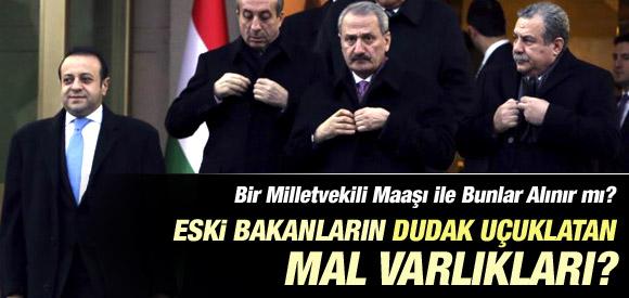 AKP'Lİ ESKİ BAKANLARIN ŞOK EDEN MAL VARLIKLARI !