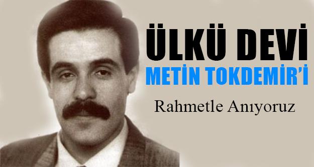 Ülkü Ocakları'nın Merhum Başkanı Metin Tokdemir anıldı !