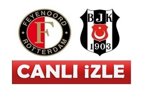 Feyenoord Beşiktaş maçı canlı tıkla izle !