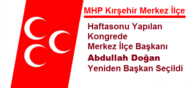 MHP Kırşehir Merkez İlçede Abdullah Doğan Güven Tazeledi