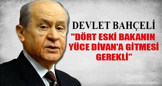 """Devlet Bahçeli,""""Dört Eski Bakanın Yüce Divan'a Gitmesi Gerekli"""""""