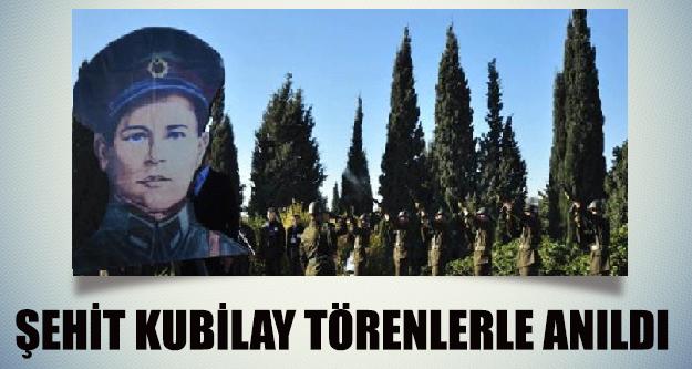Şehit Asteğmen Kubilay Törenlerle anıldı !