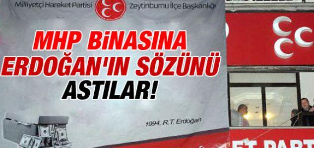 MHP BİNASINA ERDOĞAN'IN O SÖZÜNÜ ASTILAR !