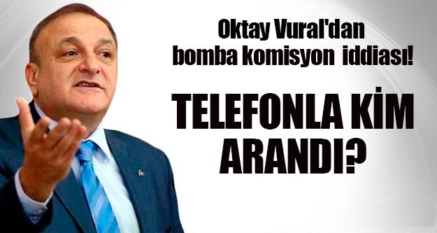 MHP'li Oktay Vural'dan Bomba Komisyon İddiası !