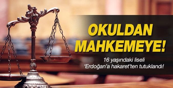 16 Yaşındaki Liseli Genç Erdoğan'a hakaretten tutuklandı !