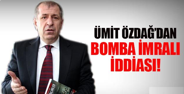 Ümit Özdağ'dan Bomba İmralı İddiası  !