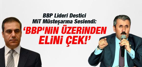 """DESTİCİ MİT MÜSTEŞARINA SESLENDİ: """"BBP'NİN ÜZERINDEN ELINI ÇEK"""""""