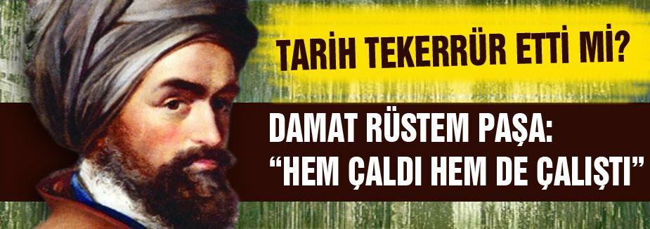 """DAMAT RÜSTEM PAŞA: """"HEM ÇALDI HEM DE ÇALIŞTI"""""""