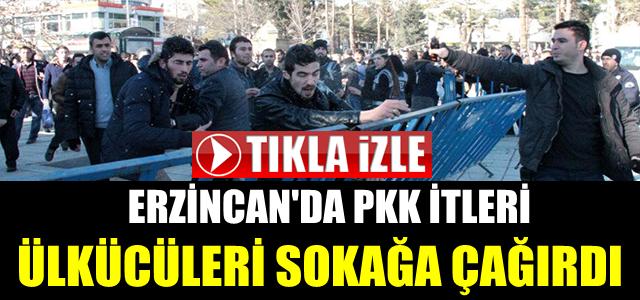 Erzincan'da Pkk İtleri, Ülkücüleri Sokağa Çağırdı !