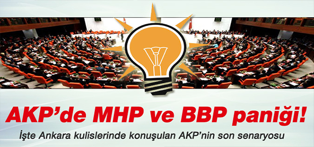 AKP'DE MHP VE BBP PANİĞİ !