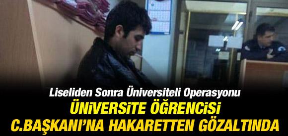 ÜNİVERSİTELİ GENÇ  ERDOĞAN'A HAKARET İDDİASIYLA GÖZALTINDA !