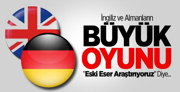 İngiliz ve Almanların Büyük Oyunu !