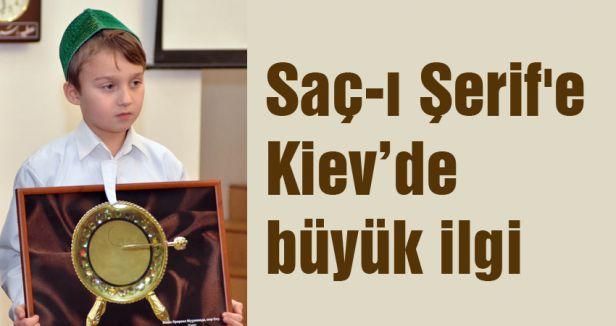Saç-ı Şerif'e Kiev'de büyük ilgi