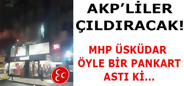 MHP ÜSKÜDAR ÖYLE BİR PANKART ASTI Kİ...