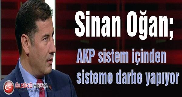 Sinan Oğan; AKP Sistem İçinden Sisteme Darbe Yapıyor !