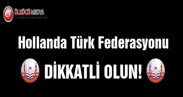 Hollanda Türk Federasyondan 'DİKKAT' Çağrısı !