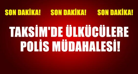 Taksim'de Ülkücülere Polis Müdahalesi!