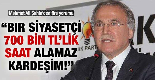 Mehmet Ali Şahin: Bir siyasetçi 700 bin TL'lik saat alamaz !