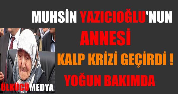 Muhsin Yazıcıoğlu'nun Annesi Kalp krizi geçirdi!