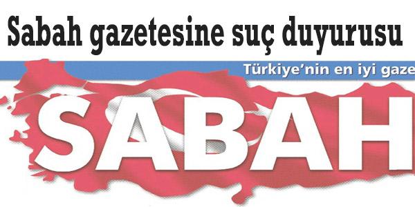 Sabah gazetesine suç duyurusu
