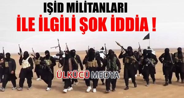 IŞİD militanları ile ilgili şok iddia!