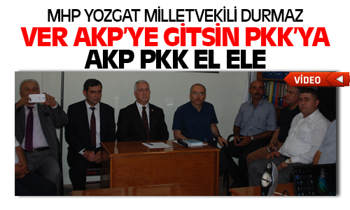 MHP'li Sadir Durmaz, AKP PKK El Ele !