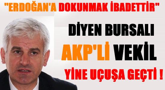 AKP'li Bursa'lı vekil uçuşa geçti !