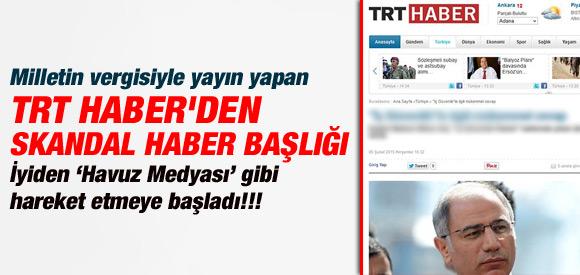TRT HABER'DEN SKANDAL HABER BAŞLIĞI