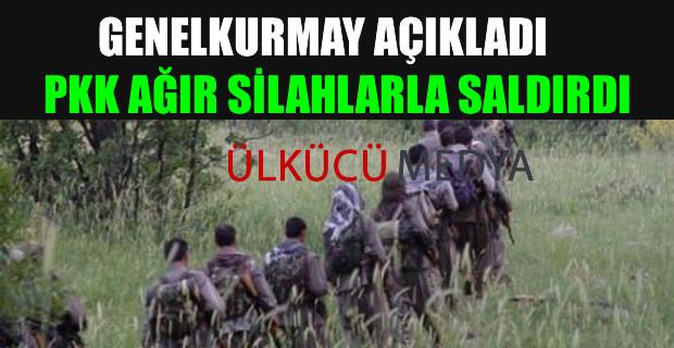 PKK ağır silahlarla saldırdı!