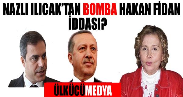 Nazlı Ilıcak'tan bomba Hakan Fidan iddiası !