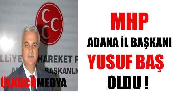 MHP ADANA İL BAŞKANI YUSUF BAŞ OLDU !