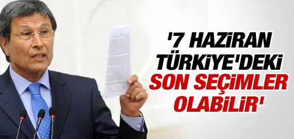 YUSUF HALAÇOĞLU: '7 HAZİRAN TÜRKİYE'DEKİ SON SEÇİMLER OLABİLİR'