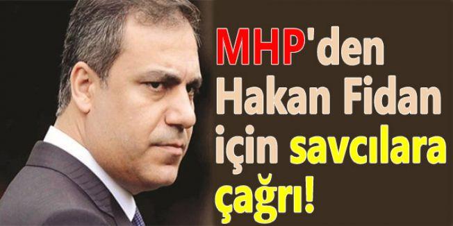 MHP'den Hakan Fidan için Savcılara Çağrıda Bulundu !