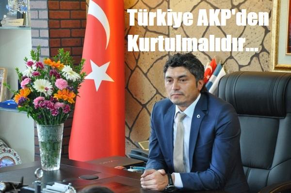 MHP'Lİ İSMAİL ELİBOL, TÜRKİYE AKP'DEN KURTULMALIDIR