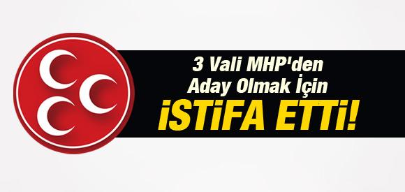 3 VALİ MHP'DEN ADAY OLMAK İÇİN İSTİFA ETTİ !