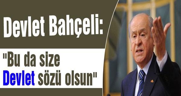 """BAHÇELİ """"BU DA SİZE DEVLET SÖZÜ OLSUN"""""""