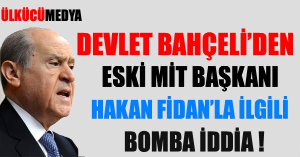 Bahçeli'den Hakan Fidan'la ilgili bomba iddia !