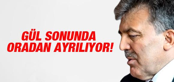 ABDULLAH GÜL SONUNDA ORDAN AYRILIYOR !