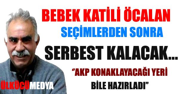BEBEK KATİLİ ÖCALAN SEÇİMDEN SONRA SERBEST...