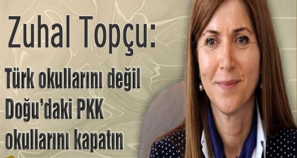 Türk okullarını değil Doğu'daki PKK okullarını kapatın !