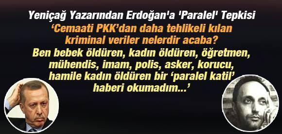 YENİÇAĞ YAZARINDAN ERDOĞAN'A 'PARALEL' TEPKİSİ