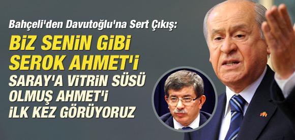 BAHÇELİ, DAVUTOĞLU'NA 'SEROK AHMET' DEDİ