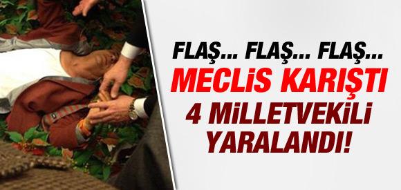 MECLİS KARIŞTI! 4 VEKİL YARALANDI!